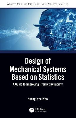 Design of Mechanical Systems Based on Statistics: A Guide to Improving Product Reliability book