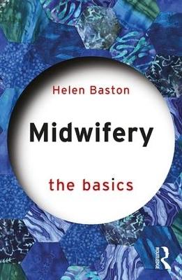 Midwifery: The Basics by Helen Baston