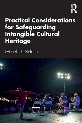 Practical Considerations for Safeguarding Intangible Cultural Heritage by Michelle L. Stefano