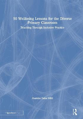 50 Wellbeing Lessons for the Diverse Primary Classroom: Teaching Through Inclusive Practice book