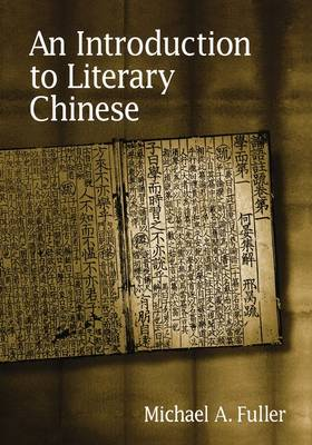 An Introduction to Literary Chinese by Michael A. Fuller