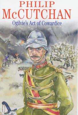 Ogilvie's Act of Cowardice by Philip McCutchan