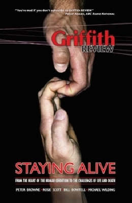 Griffith Review 17: Staying Alive by Julianne Schultz