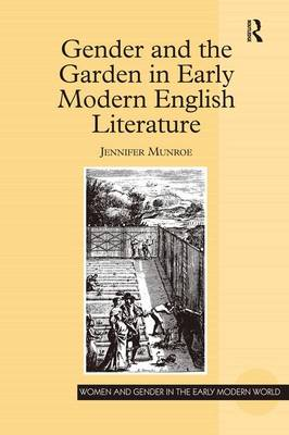 Gender and the Garden in Early Modern English Literature by Jennifer Munroe
