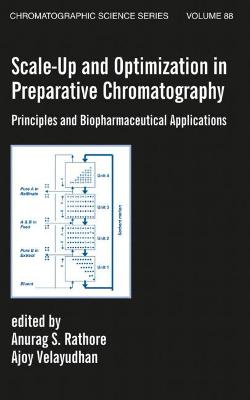 Scale-Up and Optimization in Preparative Chromatography by Anurag S. Rathore