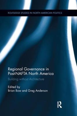 Regional Governance in Post-NAFTA North America by Brian Bow