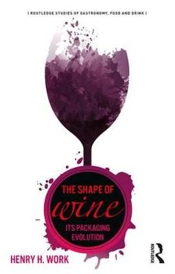 The Shape of Wine: Its Packaging Evolution by Henry H. Work