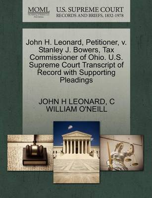 John H. Leonard, Petitioner, V. Stanley J. Bowers, Tax Commissioner of Ohio. U.S. Supreme Court Transcript of Record with Supporting Pleadings by John H Leonard