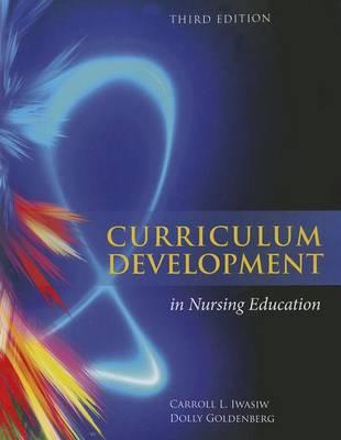 Curriculum Development In Nursing Education by Carroll L. Iwasiw
