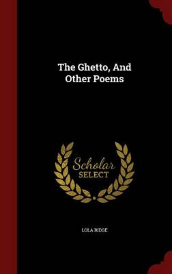 Ghetto, and Other Poems by Lola Ridge