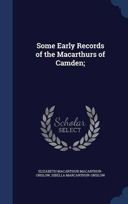 Some Early Records of the Macarthurs of Camden; by Elizabeth Onslow
