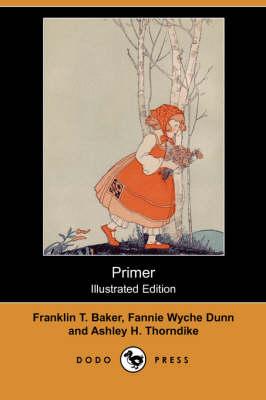Primer (Illustrated Edition) (Dodo Press) by Franklin T Baker