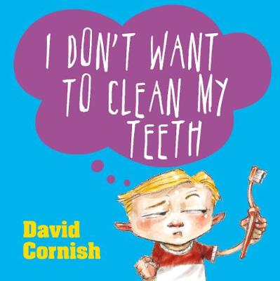 I Don't Want to Clean My Teeth by David Cornish