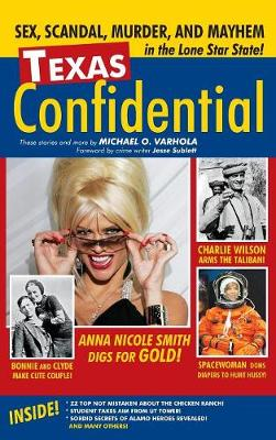 Texas Confidential: Sex, Scandal, Murder, and Mayhem in the Lone Star State by Michael Varhola