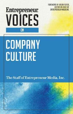 Entrepreneur Voices on Company Culture by Inc. The Staff of Entrepreneur Media