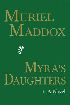 Myra's Daughters, a Novel by Muriel Maddox