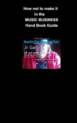 How not to make it in the Music Business by Garritt, Jr