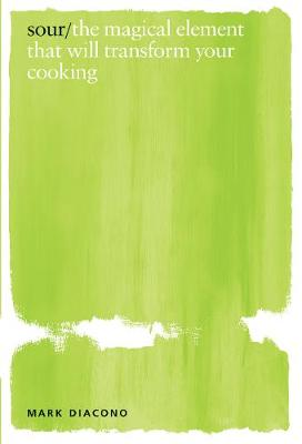 Sour: the magical element that will transform your cooking by Mark Diacono