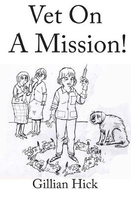 Vet On A Mission by Gillian Hick
