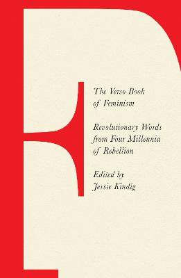 The Verso Book of Feminism: Revolutionary Words from Four Millennia of Rebellion by Jessie Kindig