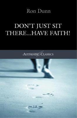 Don't Just Sit There...Have Faith! by Ronald Dunn