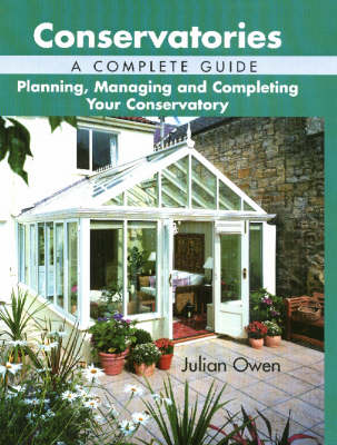 Conservatories, A Complete Guide by Julian Owen