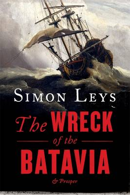 Wreck Of The Batavia And Prosper by Simon Leys