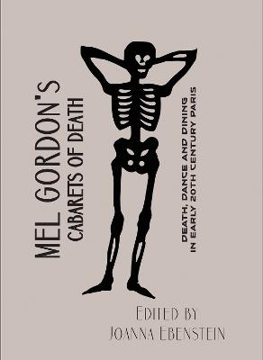 Mel Gordon's Cabarets of Death: Death, Dance and Dining in Early 20th Century Paris by Mel Gordon