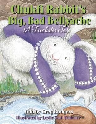Chukfi Rabbit's Big, Bad Bellyache by Greg Rodgers