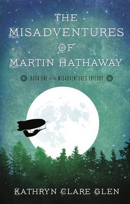 The Misadventures of Martin Hathaway by Kathryn Clare Glen