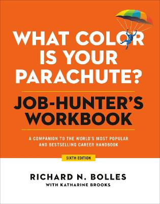 What Color Is Your Parachute? Job-Hunter's Workbook, Sixth Edition: A Companion to the Best-selling Job-Hunting Book in the World book