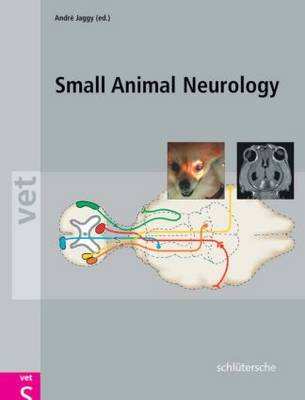 Atlas and Textbook of Small Animal Neurology by Andre Jaggy