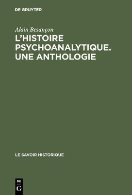 L'Histoire Psychoanalytique. Une Anthologie: Recueil de Textes Pr sent s Et Comment s by Alain Besancon