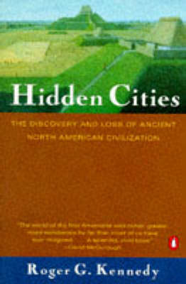 Hidden Cities: Discovery and Loss of Ancient North American Civilization by Roger G. Kennedy
