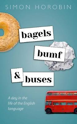 Bagels, Bumf, and Buses: A Day in the Life of the English Language by Simon Horobin
