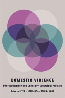 Domestic Violence: Intersectionality and Culturally Competent Practice by Lettie L Lockhart