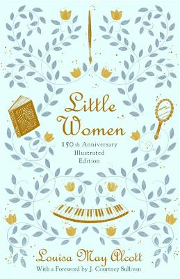 Little Women (Illustrated): 150th Anniversary Edition by Louisa May Alcott
