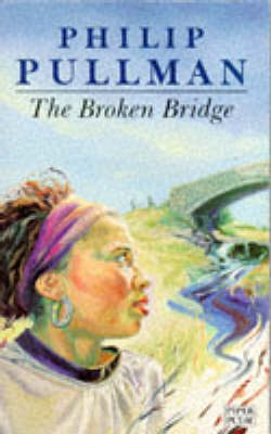 The The Broken Bridge by Philip Pullman