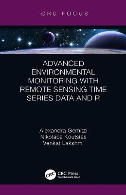 Advanced Environmental Monitoring with Remote Sensing Time Series Data and R by Alexandra Gemitzi
