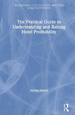 The Practical Guide to Understanding and Raising Hotel Profitability by Adrian Martin