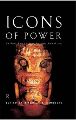 Icons of Power: Feline Symbolism in the Americas by Nicholas J. Saunders