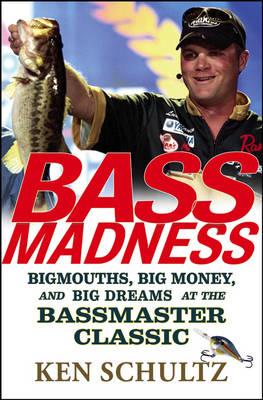 Bass Madness by Ken Schultz