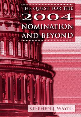 The Quest for the 2004 Nomination and Beyond by Stephen J. Wayne