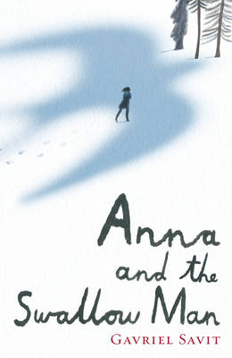Anna and the Swallow Man by Gavriel Savit
