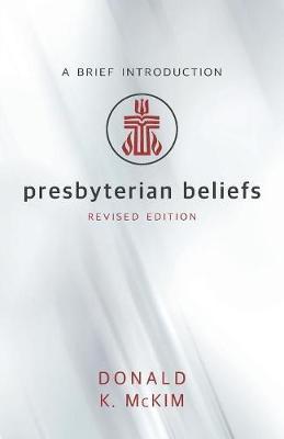 Presbyterian Beliefs, Revised Edition by Donald K. McKim