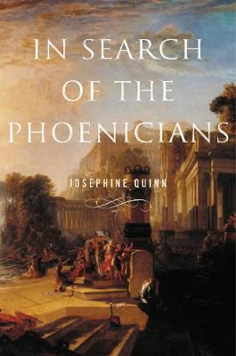 In Search of the Phoenicians by Josephine Quinn