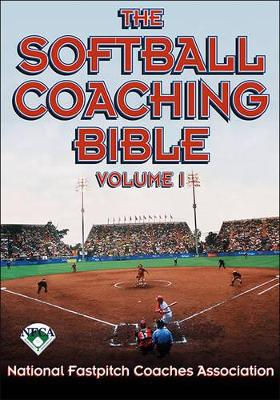The Softball Coaching Bible by National Fastpitch Coaches Association