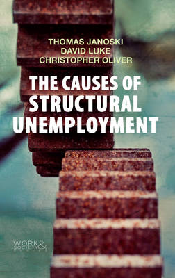 The The Causes of Structural Unemployment: Four Factors that Keep People from the Jobs they Deserve by Thomas Janoski