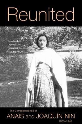 Reunited: The Correspondence of Anais and Joaquin Nin, 1933-1940 by Anais Nin