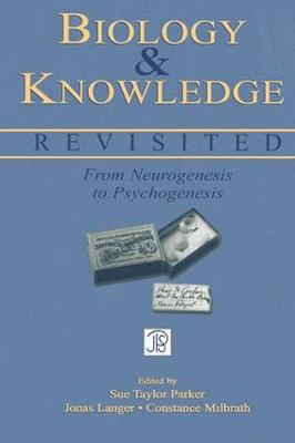 Biology and Knowledge Revisited by Sue Taylor Parker